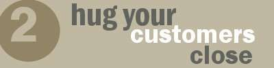 Hug Your Customers Close (Marketing Your Way Out Of A Downturn, #2/6)